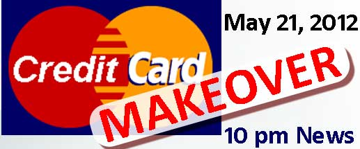 Credit Card Maleover May 21 2012 10pm News